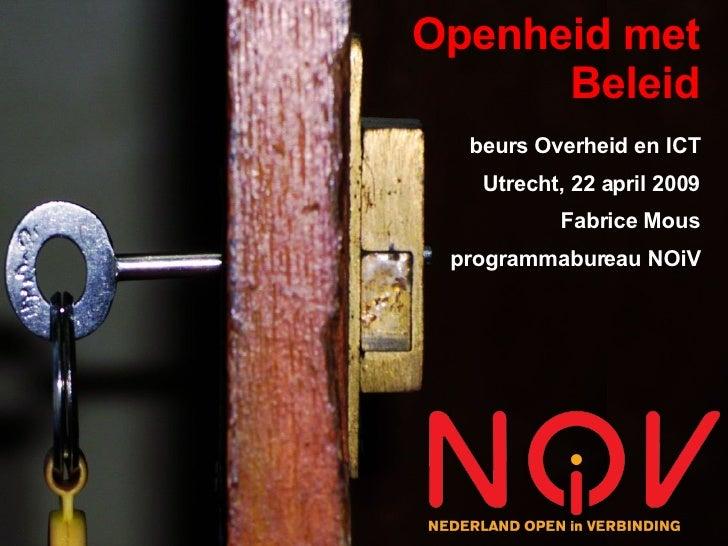 Openheid met       Beleid   beurs Overheid en ICT    Utrecht, 22 april 2009           Fabrice Mous  programmabureau NOiV