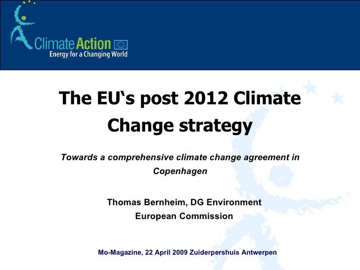 The EU's post 2012 Climate Change strategy Towards a comprehensive climate change agreement in Copenhagen Thomas Bernheim,...