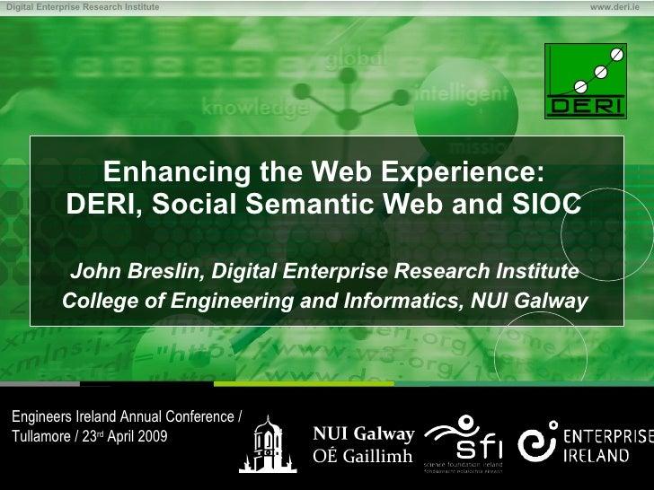Enhancing the Web Experience: DERI, Social Semantic Web and SIOC John Breslin, Digital Enterprise Research Institute Colle...