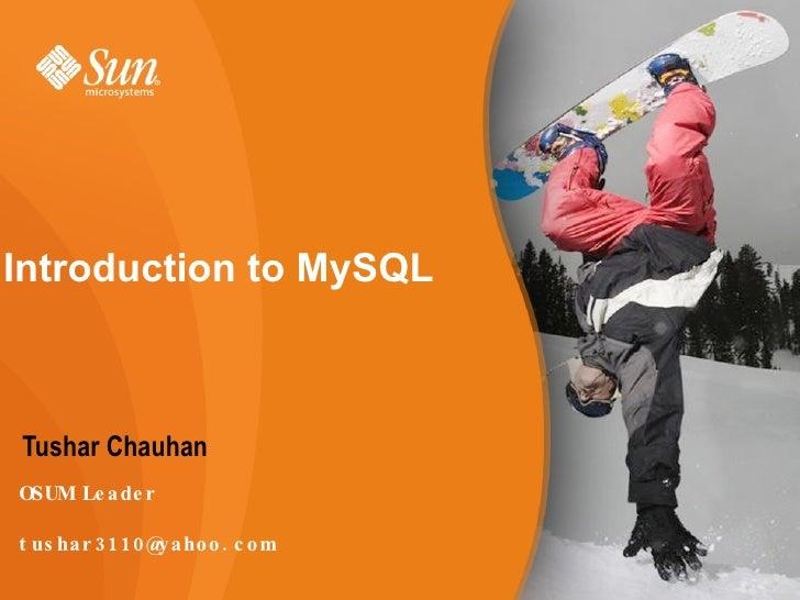 Introduction to MySQL <ul><li>Tushar Chauhan </li></ul>OSUM Leader [email_address]