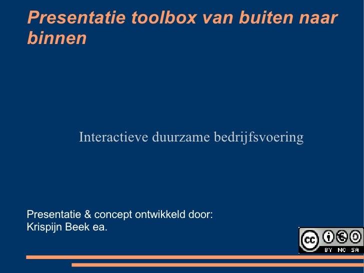 Presentatie toolbox van buiten naar binnen Interactieve duurzame bedrijfsvoering Presentatie & concept ontwikkeld door: Kr...