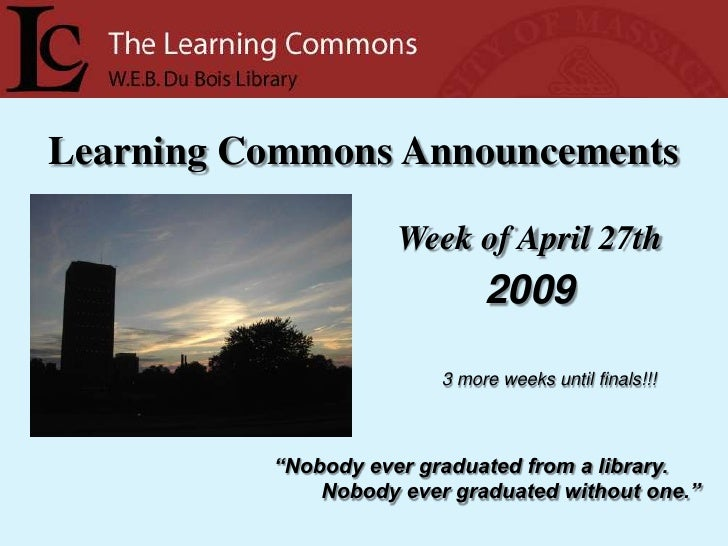 Learning Commons Announcements                       Week of April 27th                               2009                ...