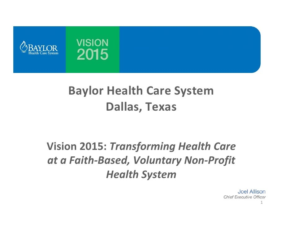 Baylor Health Care System              Dallas, Texas  Vision 2015: Transforming Health Care at a Faith‐Based, Voluntary No...