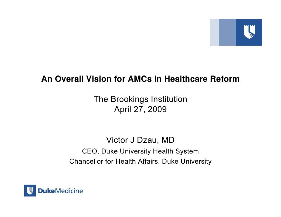An Overall Vision for AMCs in Healthcare Reform               The Brookings Institution                   April 27, 2009  ...