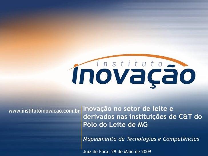 Inovação no setor de leite e derivados nas instituições de C&T do Pólo do Leite de MG Mapeamento de Tecnologias e Competên...