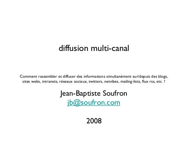 diffusion multi-canal Comment rassembler et diffuser des informations simultanément sur/depuis des blogs, sites webs, intr...