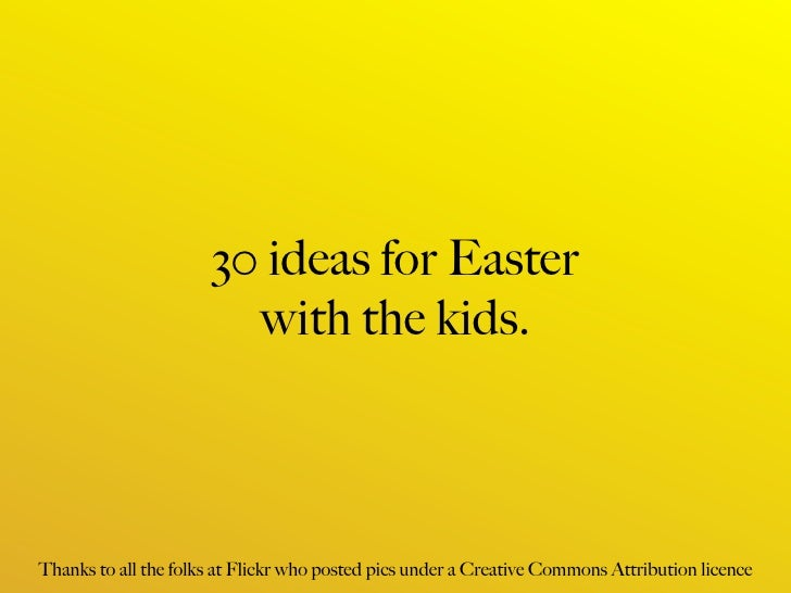 30 ideas for Easter                         with the kids.    Thanks to all the folks at Flickr who posted pics under a Cr...