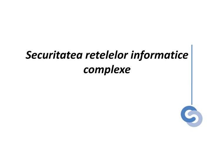 Securitatea retelelor informaticecomplexe<br />
