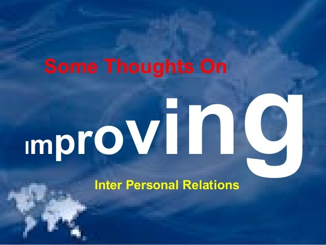 Some Thoughts On ImprovingInter Personal Relations