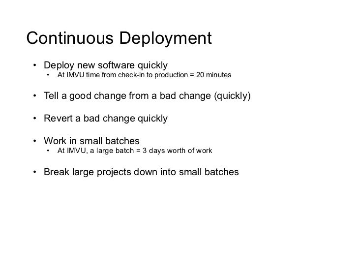 Continuous Deployment • Deploy new software quickly    •   At IMVU time from check-in to production = 20 minutes   • Te...
