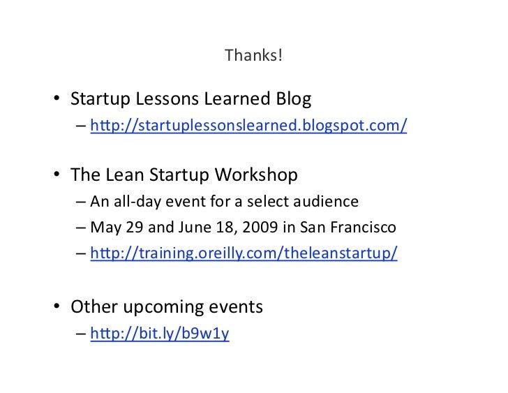 Thanks!  • StartupLessonsLearnedBlog   – h?p://startuplessonslearned.blogspot.com/  • TheLeanStartupWorkshop...