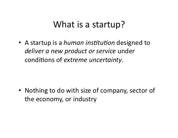 Whatisastartup? • Astartupisahumanins)tu)ondesignedto    deliveranewproductorserviceunder    condiJons...