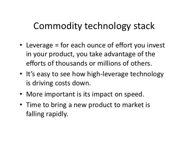 Commoditytechnologystack • Leverage=foreachounceofeffortyouinvest    inyourproduct,youtakeadvantageofth...