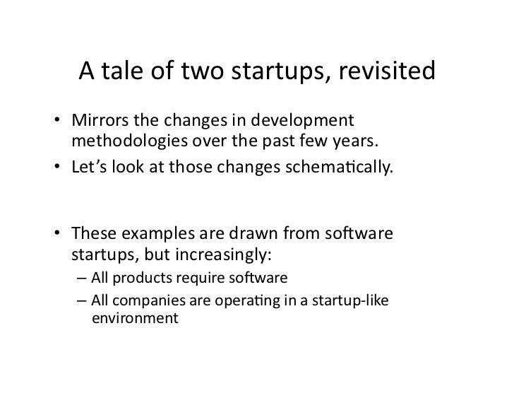 Ataleoftwostartups,revisited • Mirrorsthechangesindevelopment    methodologiesoverthepastfewyears. • Le...