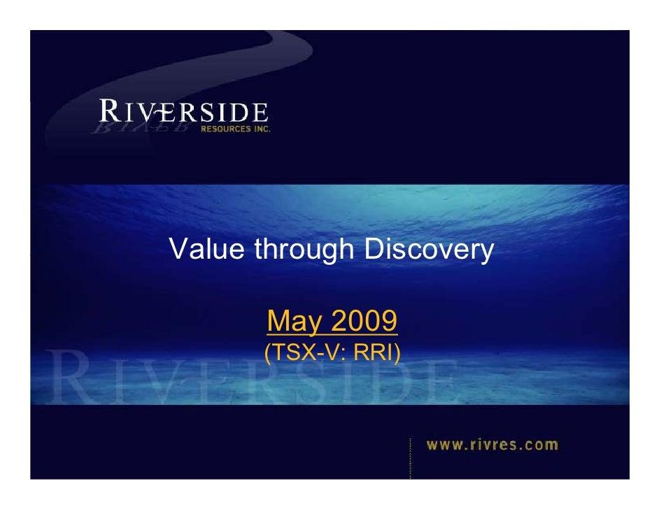 Value through Discovery                     May 2009                    (TSX-V: RRI)    TSX-V: RRI          www.rivres.com...