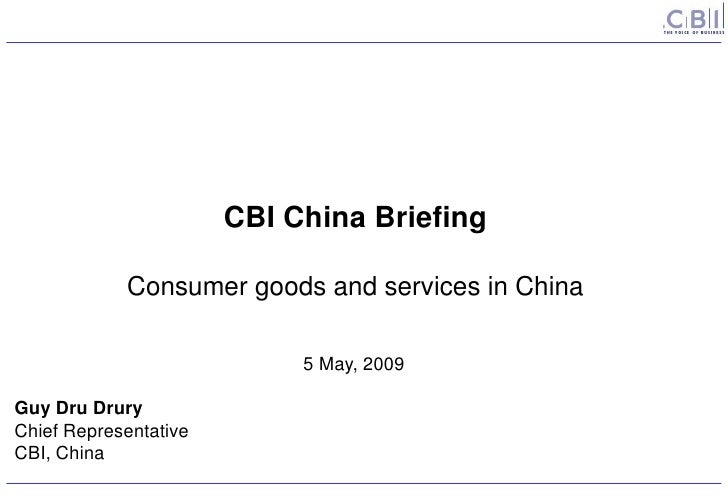 CBI China Briefing              Consumer goods and services in China                              5 May, 2009  Guy Dru Dru...