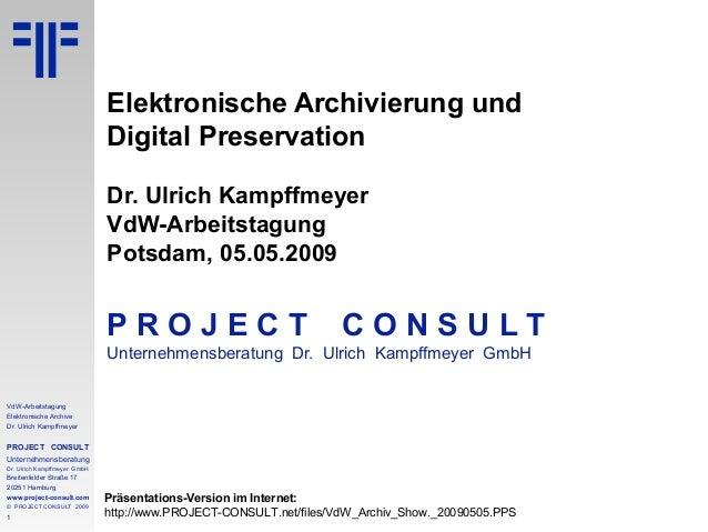 1 VdW-Arbeitstagung Elektronische Archive Dr. Ulrich Kampffmeyer PROJECT CONSULT Unternehmensberatung Dr. Ulrich Kampffmey...