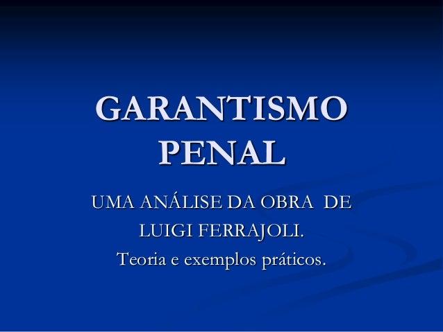 GARANTISMO PENAL UMA ANÁLISE DA OBRA DE LUIGI FERRAJOLI. Teoria e exemplos práticos.