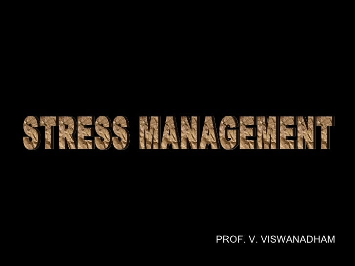 STRESS MANAGEMENT PROF. V. VISWANADHAM