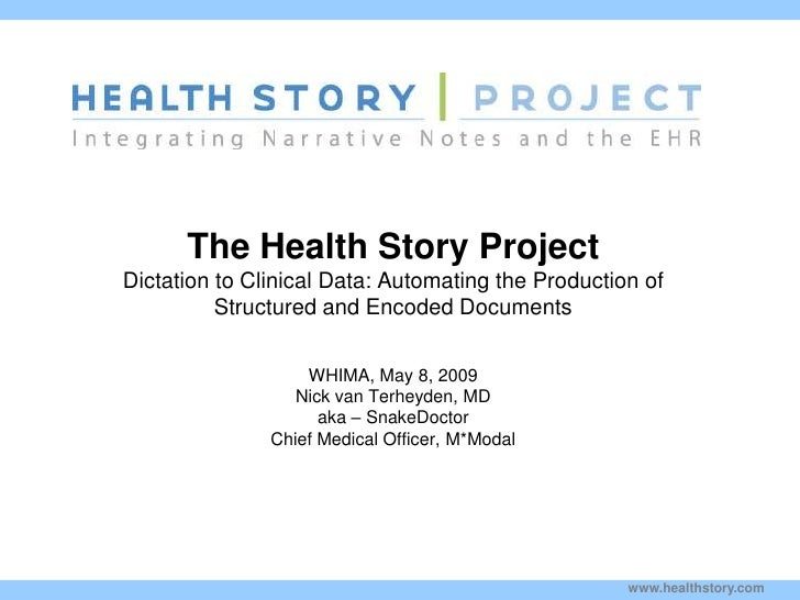 The Health Story Project Dictation to Clinical Data: Automating the Production of           Structured and Encoded Documen...