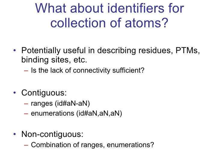 What about identifiers for collection of atoms? <ul><li>Potentially useful in describing residues, PTMs, binding sites, et...
