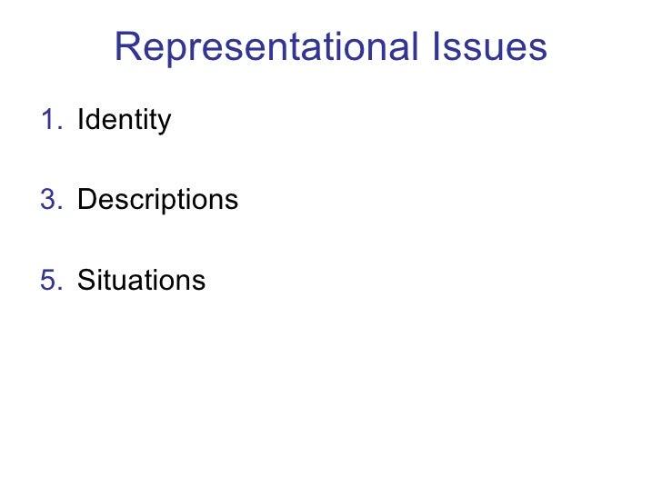 Representational Issues <ul><li>Identity </li></ul><ul><li>Descriptions </li></ul><ul><li>Situations </li></ul>
