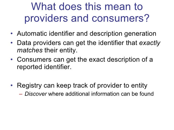 What does this mean to providers and consumers? <ul><li>Automatic identifier and description generation  </li></ul><ul><li...