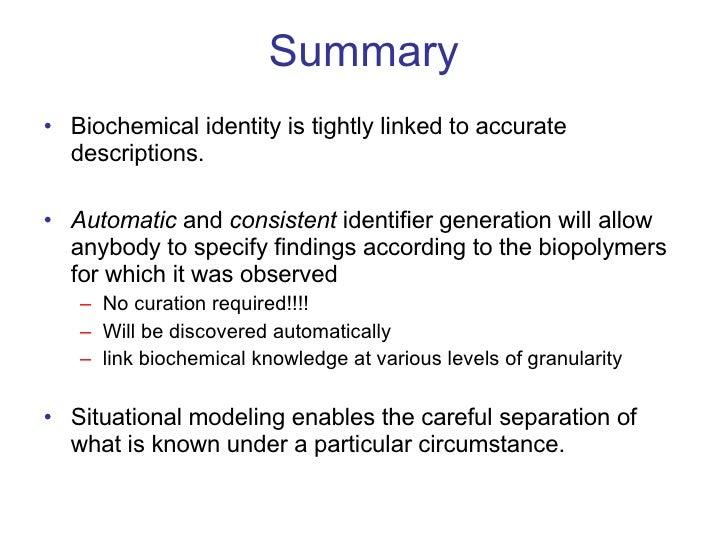 Summary <ul><li>Biochemical identity is tightly linked to accurate descriptions.  </li></ul><ul><li>Automatic  and  consis...