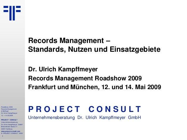 1 Roadshow 2009 Records Management & MoReq2 Dr. Ulrich Kampffmeyer 12. + 14.05.2009 PROJECT CONSULT Unternehmensberatung D...