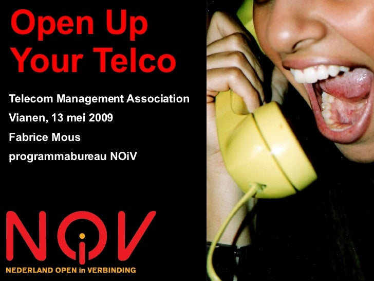 Open Up Your Telco Telecom Management Association Vianen, 13 mei 2009 Fabrice Mous programmabureau NOiV