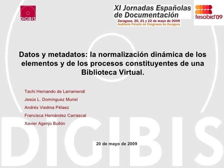 Datos y metadatos: la normalización dinámica de los elementos y de los procesos constituyentes de una Biblioteca Virtual. ...