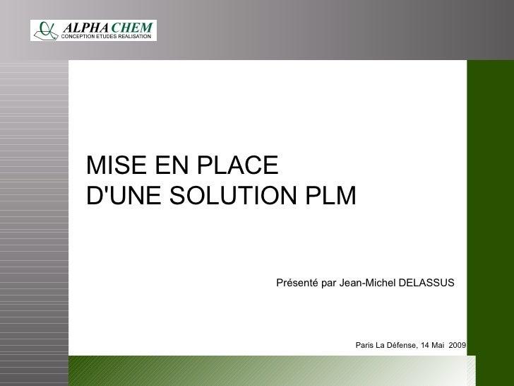 Paris La Défense, 14 Mai  2009 0 1 MISE EN PLACE  D'UNE SOLUTION PLM  Présenté par Jean-Michel DELASSUS