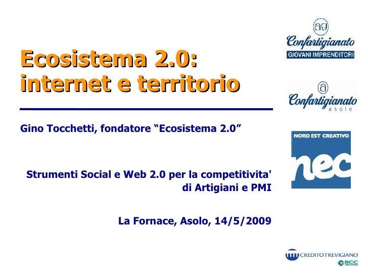 """Ecosistema 2.0: internet e territorio Gino Tocchetti, fondatore """"Ecosistema 2.0""""     Strumenti Social e Web 2.0 per la com..."""