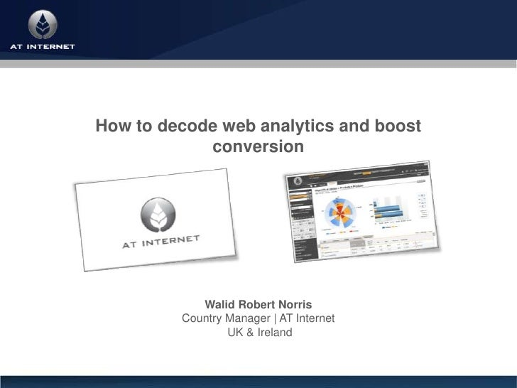 How to decode web analytics and boost             conversion                 Walid Robert Norris          Country Manager ...