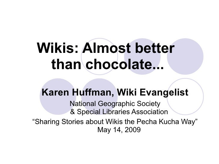 Wikis: Almost better  than chocolate... Karen Huffman, Wiki Evangelist National Geographic Society & Special Libraries Ass...