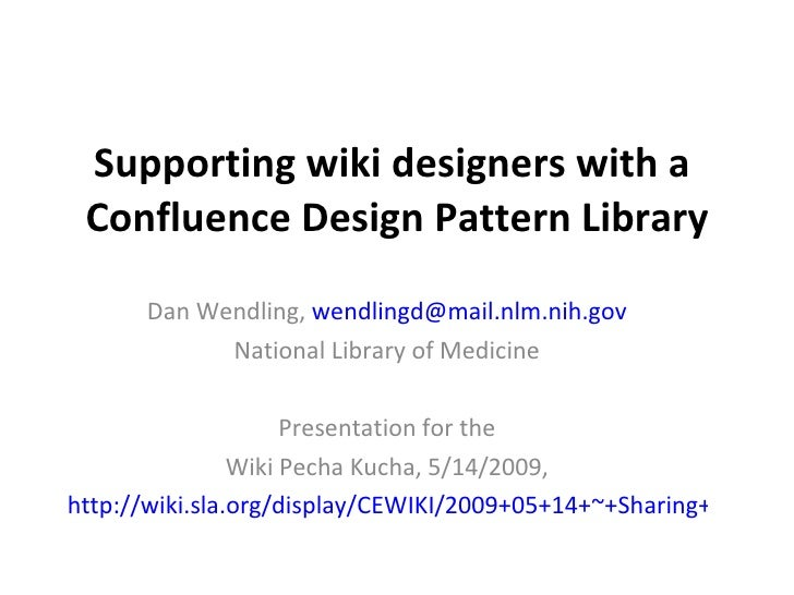 Supporting wiki designers with a  Confluence Design Pattern Library Dan Wendling,  [email_address] National Library of Med...