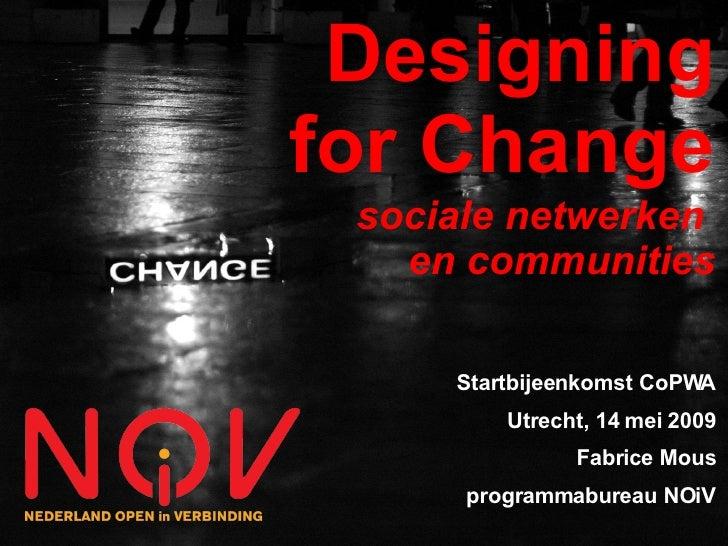 Designing for Change  sociale netwerken    en communities       Startbijeenkomst CoPWA          Utrecht, 14 mei 2009      ...