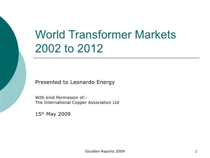World Transformer Markets 2002 to 2012  Presented to Leonardo Energy With kind Permission of:- The International Copper As...