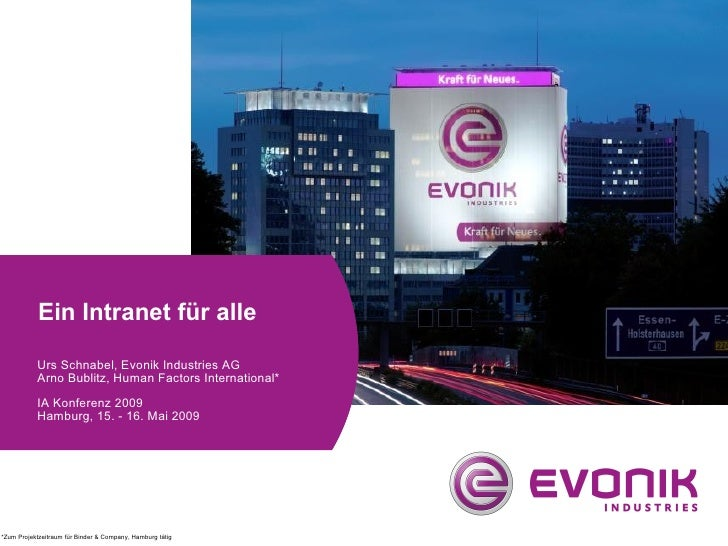 Ein Intranet für alle <ul><li>Urs Schnabel, Evonik Industries AG </li></ul><ul><li>Arno Bublitz, Human Factors Internation...