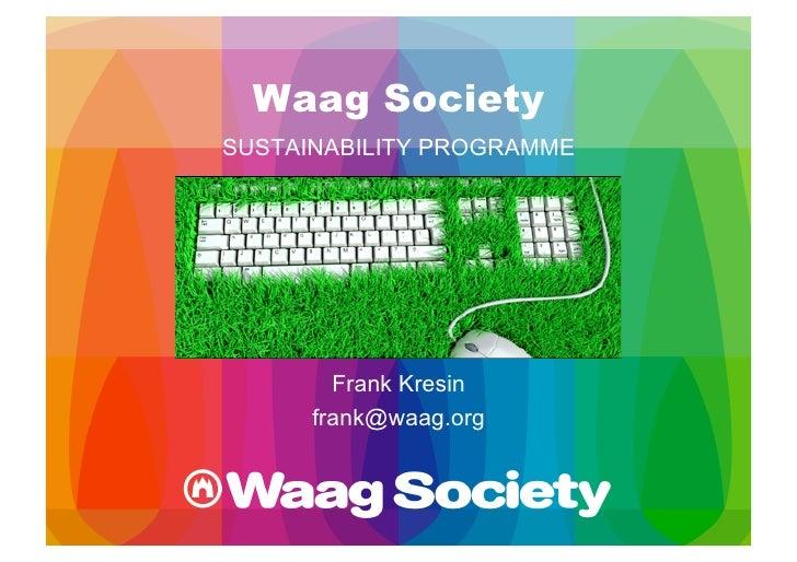 Waag Society SUSTAINABILITY PROGRAMME             Frank Kresin       frank@waag.org