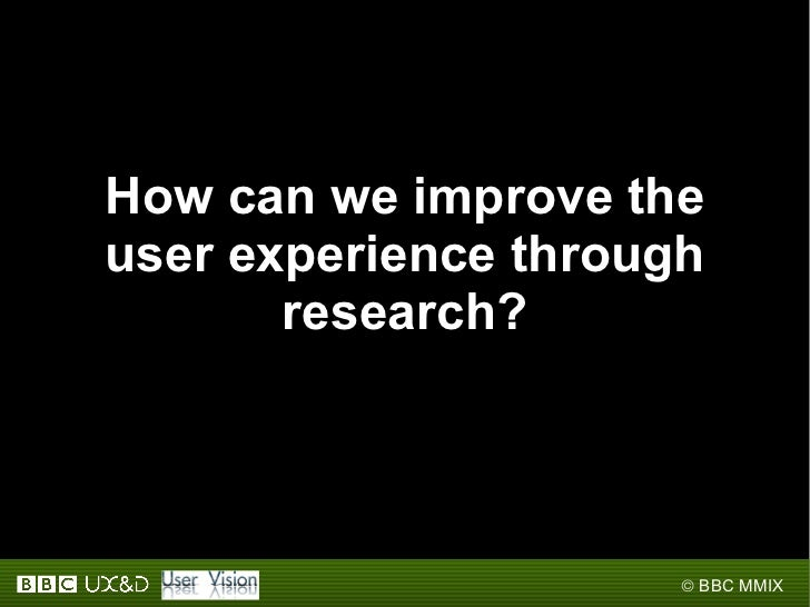 How can we improve the user experience through research?