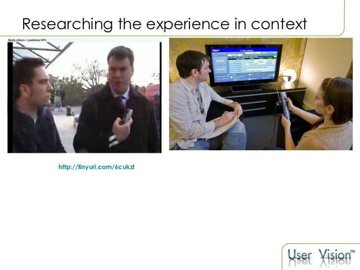 Researching the experience in context http://tinyurl.com/6cukzt