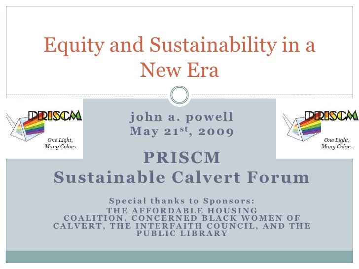 Equity and Sustainability in a          New Era            john a. powell            M a y 2 1 st, 2 0 0 9          PRISCM...