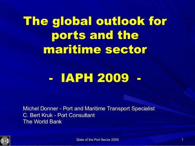 State of the Port Sector 2009State of the Port Sector 2009 11 The global outlook for ports and the maritime sector - IAPH ...
