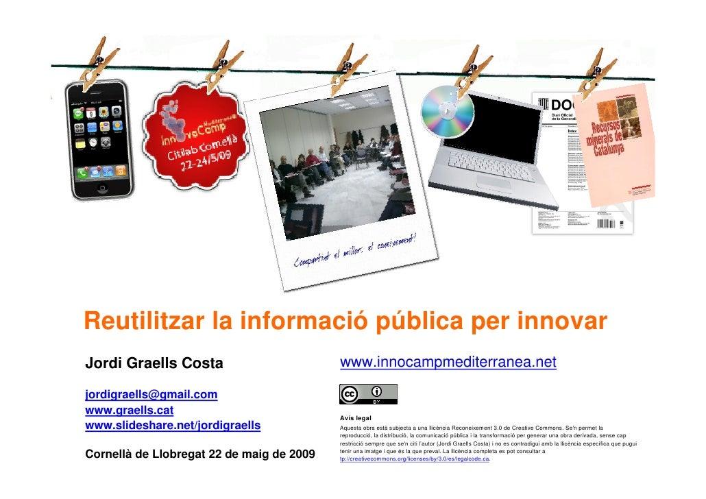 Reutilitzar la informació pública per innovar     Jordi Graells Costa                        www.innocampmediterranea.net ...