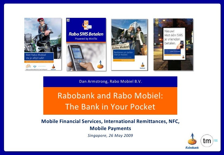 Dan Armstrong, Rabo Mobiel B.V.         Rabobank and Rabo Mobiel:         The Bank in Your Pocket Mobile Financial Service...