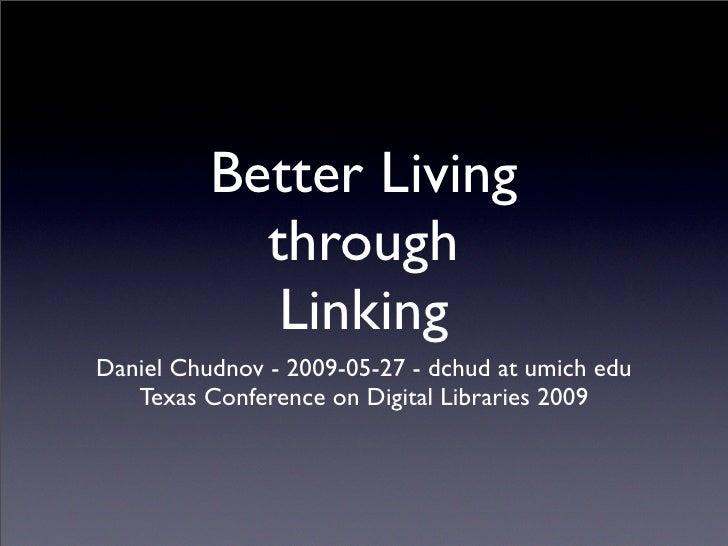 Better Living             through              Linking Daniel Chudnov - 2009-05-27 - dchud at umich edu    Texas Conferenc...