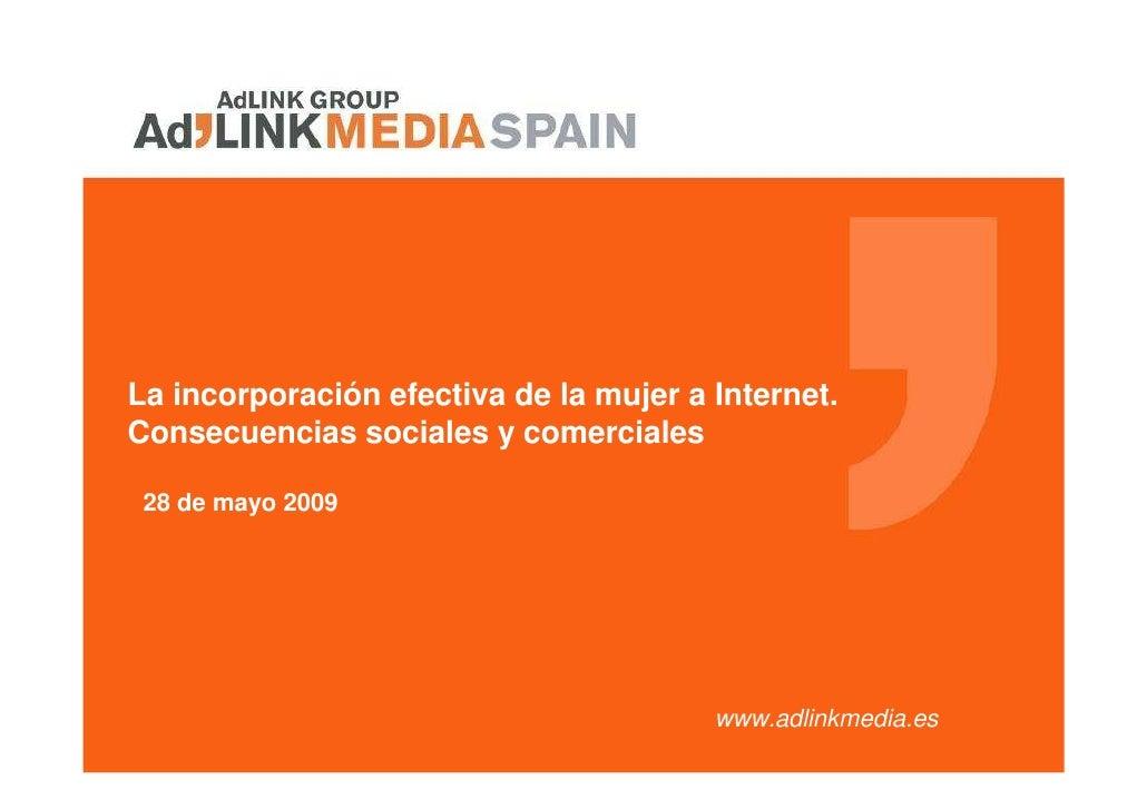 La incorporación efectiva de la mujer a Internet. Consecuencias sociales y comerciales   28 de mayo 2009                  ...