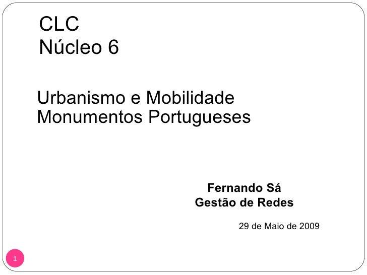 CLC Núcleo 6 Urbanismo e Mobilidade Monumentos Portugueses Fernando Sá Gestão de Redes 29 de Maio de 2009