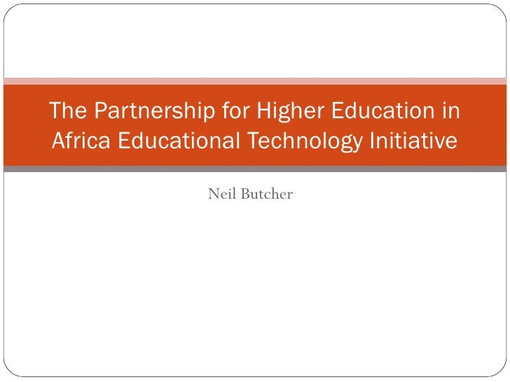 Neil Butcher The Partnership for Higher Education in Africa Educational Technology Initiative